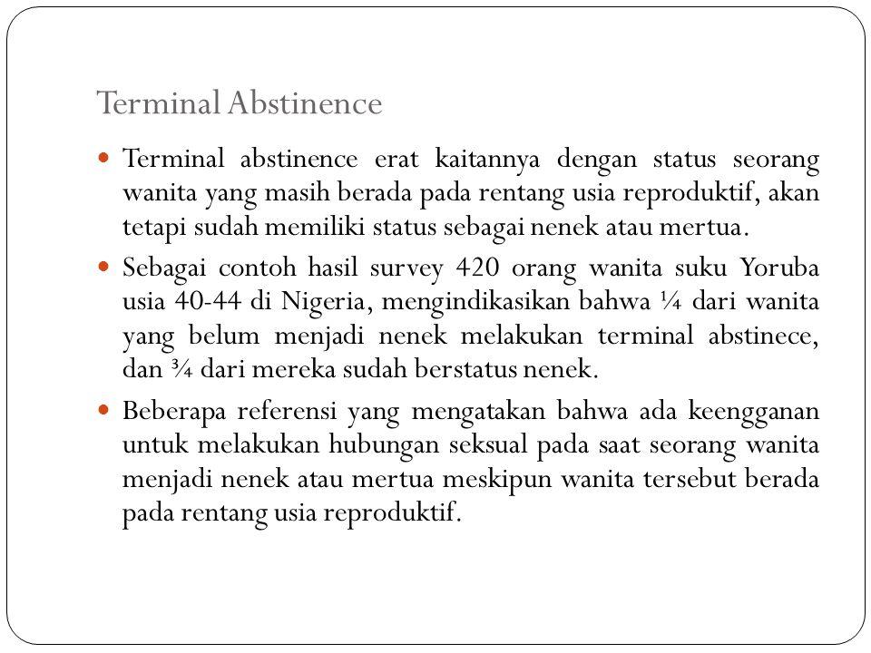 Terminal Abstinence Terminal abstinence erat kaitannya dengan status seorang wanita yang masih berada pada rentang usia reproduktif, akan tetapi sudah