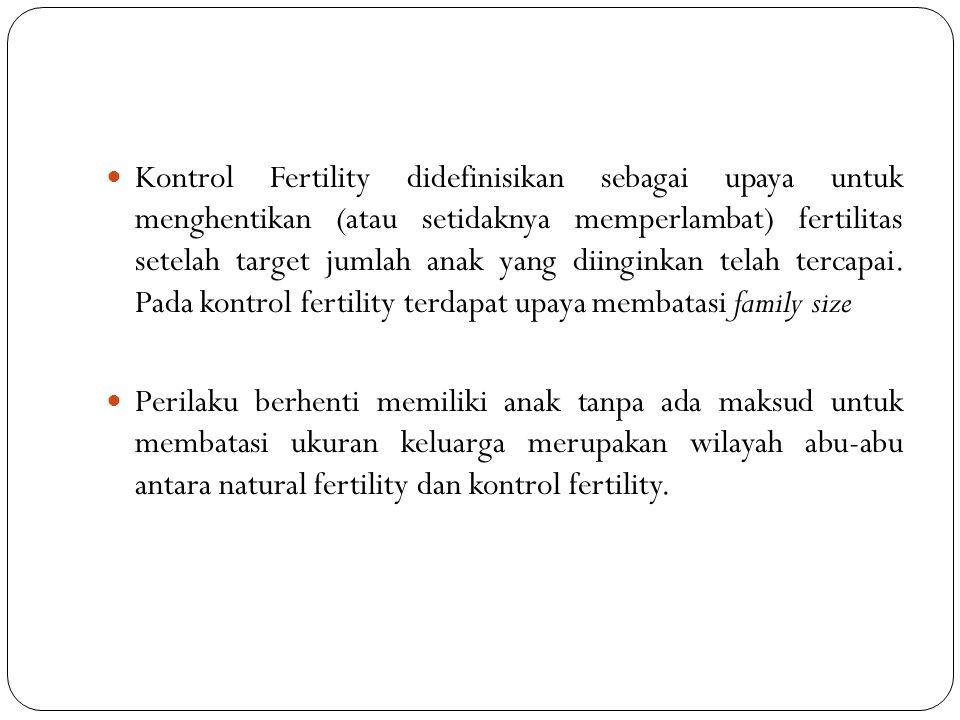 Kontrol Fertility didefinisikan sebagai upaya untuk menghentikan (atau setidaknya memperlambat) fertilitas setelah target jumlah anak yang diinginkan