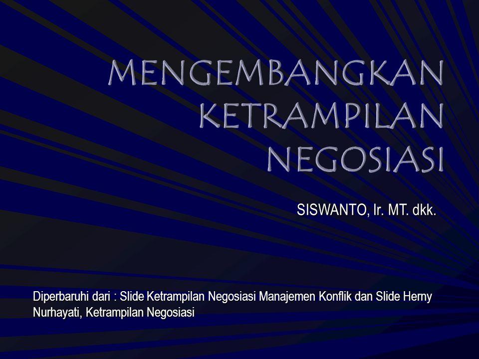 Diperbaruhi dari : Slide Ketrampilan Negosiasi Manajemen Konflik dan Slide Herny Nurhayati, Ketrampilan Negosiasi SISWANTO, Ir. MT. dkk.