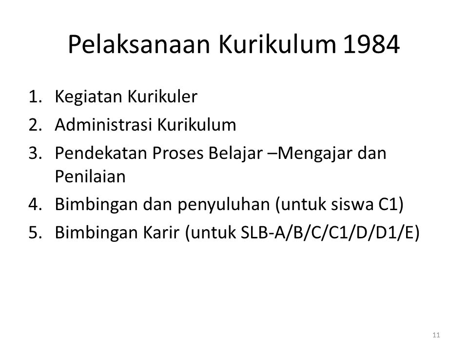 Pelaksanaan Kurikulum 1984 1.Kegiatan Kurikuler 2.Administrasi Kurikulum 3.Pendekatan Proses Belajar –Mengajar dan Penilaian 4.Bimbingan dan penyuluha