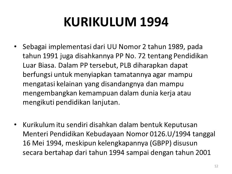 KURIKULUM 1994 Sebagai implementasi dari UU Nomor 2 tahun 1989, pada tahun 1991 juga disahkannya PP No. 72 tentang Pendidikan Luar Biasa. Dalam PP ter