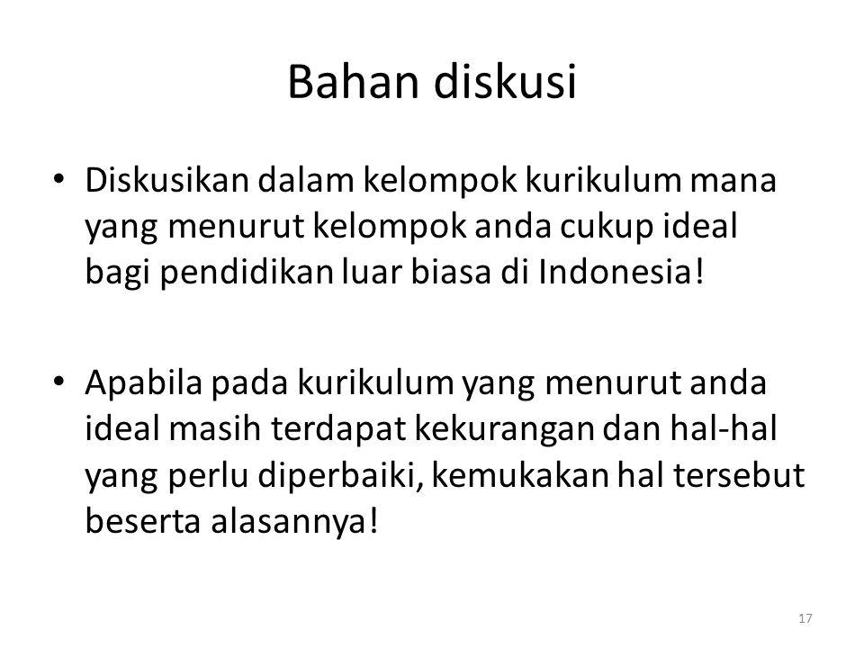 Bahan diskusi Diskusikan dalam kelompok kurikulum mana yang menurut kelompok anda cukup ideal bagi pendidikan luar biasa di Indonesia! Apabila pada ku
