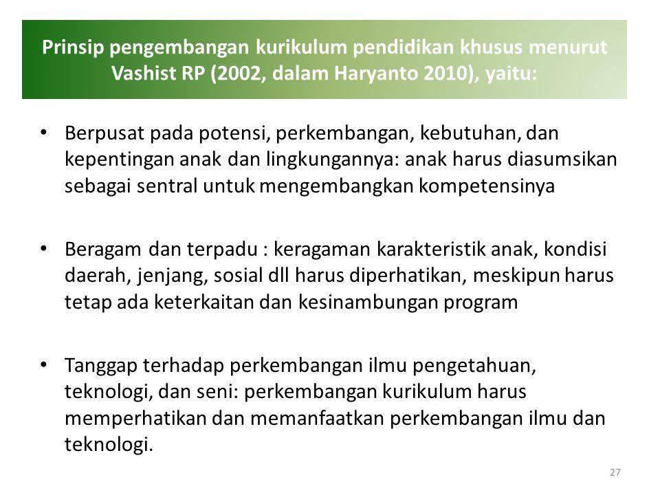 Prinsip pengembangan kurikulum pendidikan khusus menurut Vashist RP (2002, dalam Haryanto 2010), yaitu: Berpusat pada potensi, perkembangan, kebutuhan