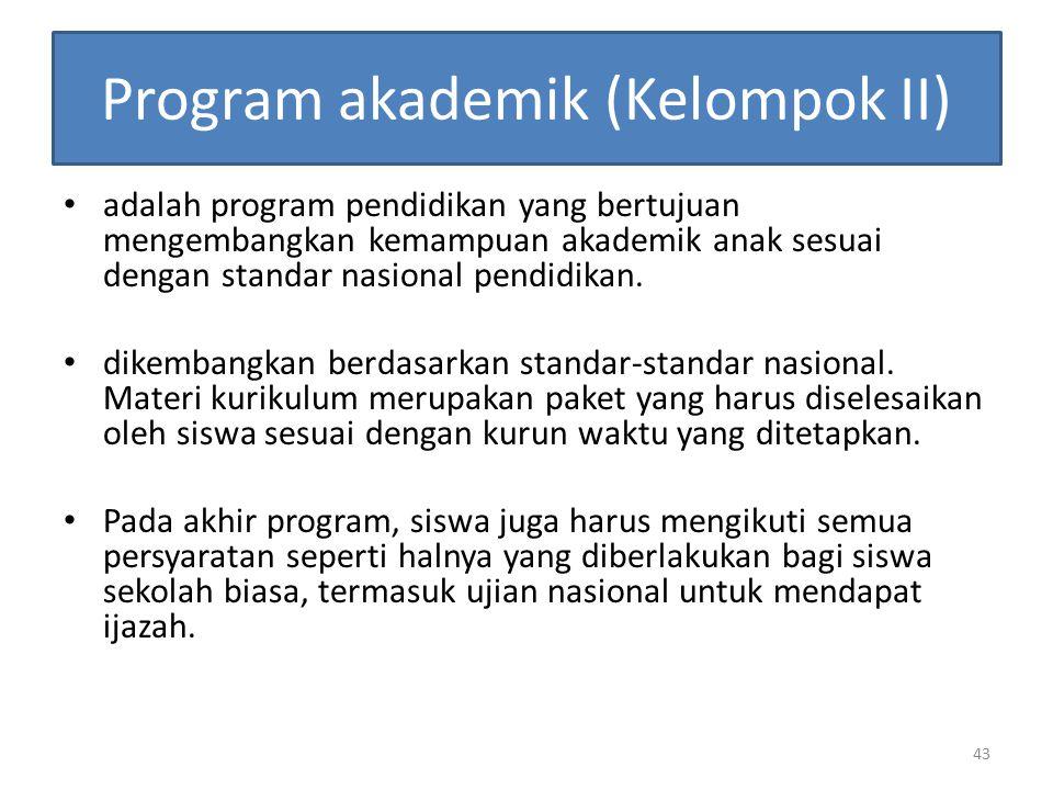 Program akademik (Kelompok II) adalah program pendidikan yang bertujuan mengembangkan kemampuan akademik anak sesuai dengan standar nasional pendidika