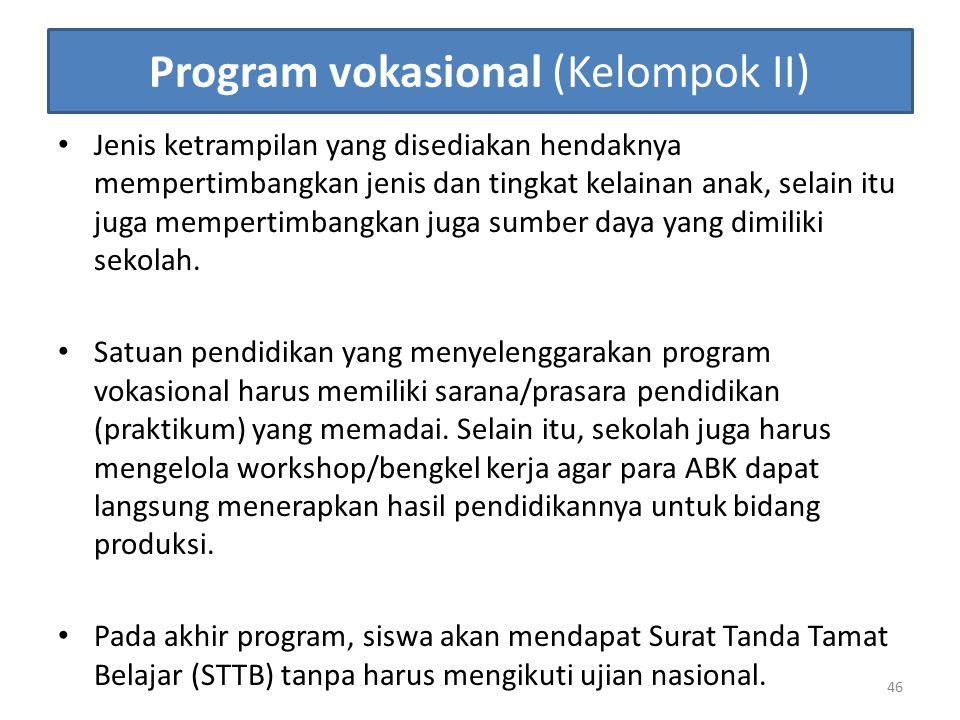 Program vokasional (Kelompok II) Jenis ketrampilan yang disediakan hendaknya mempertimbangkan jenis dan tingkat kelainan anak, selain itu juga mempert