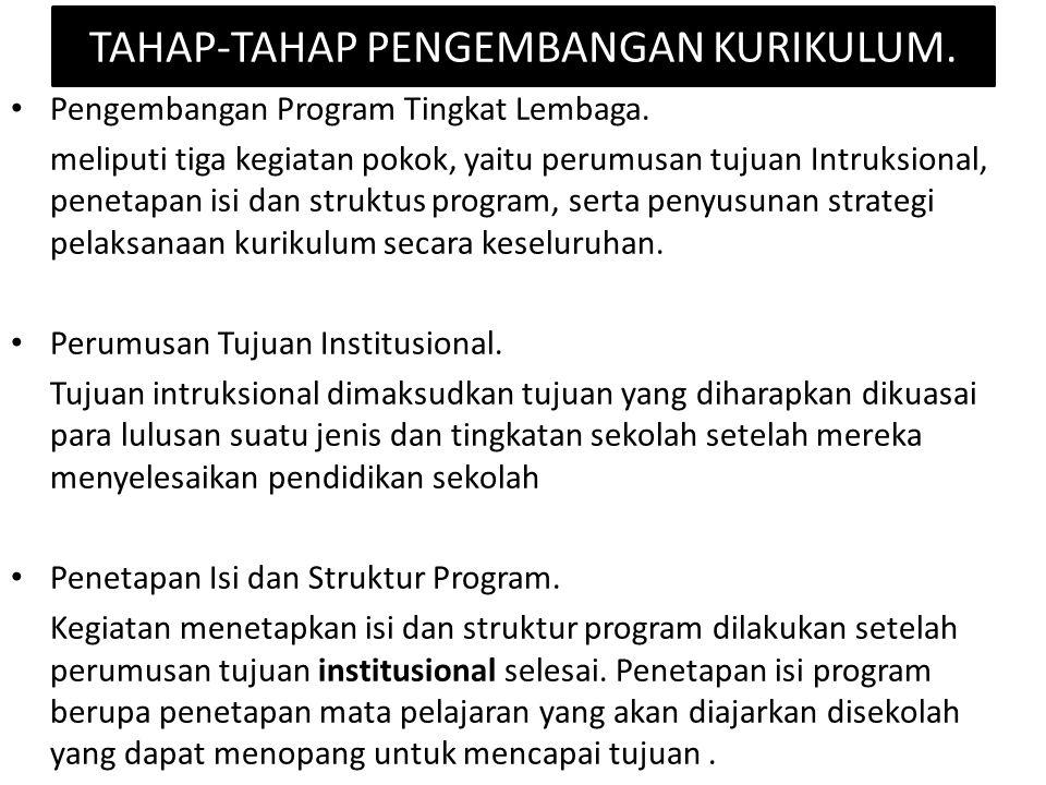 Pengembangan Program Tingkat Lembaga. meliputi tiga kegiatan pokok, yaitu perumusan tujuan Intruksional, penetapan isi dan struktus program, serta pen