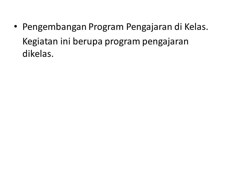 Pengembangan Program Pengajaran di Kelas. Kegiatan ini berupa program pengajaran dikelas.