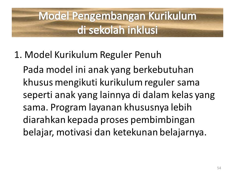 1. Model Kurikulum Reguler Penuh Pada model ini anak yang berkebutuhan khusus mengikuti kurikulum reguler sama seperti anak yang lainnya di dalam kela