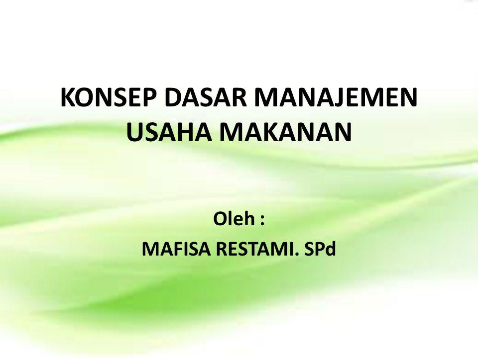 KONSEP DASAR MANAJEMEN USAHA MAKANAN Oleh : MAFISA RESTAMI. SPd