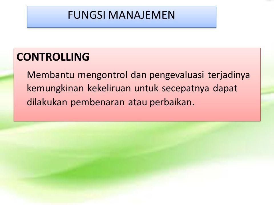 FUNGSI MANAJEMEN CONTROLLING Membantu mengontrol dan pengevaluasi terjadinya kemungkinan kekeliruan untuk secepatnya dapat dilakukan pembenaran atau p