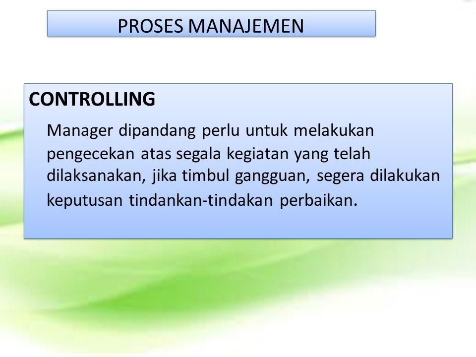 PROSES MANAJEMEN CONTROLLING Manager dipandang perlu untuk melakukan pengecekan atas segala kegiatan yang telah dilaksanakan, jika timbul gangguan, se