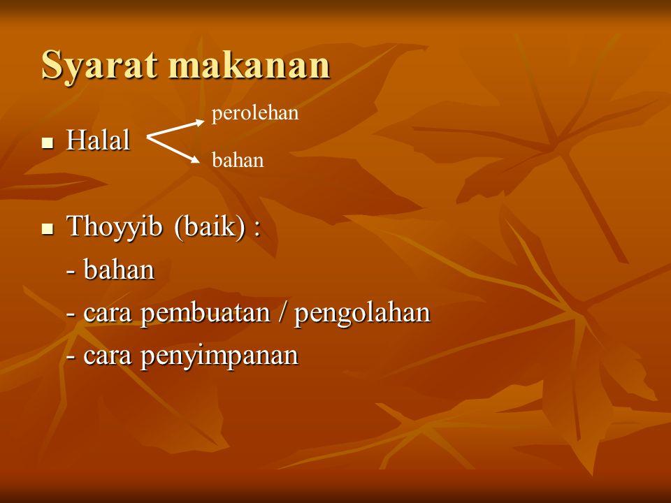 Syarat makanan Halal Halal Thoyyib (baik) : Thoyyib (baik) : - bahan - cara pembuatan / pengolahan - cara penyimpanan perolehan bahan