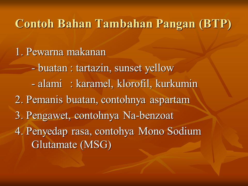 Contoh Bahan Tambahan Pangan (BTP) 1. Pewarna makanan - buatan : tartazin, sunset yellow - alami : karamel, klorofil, kurkumin 2. Pemanis buatan, cont