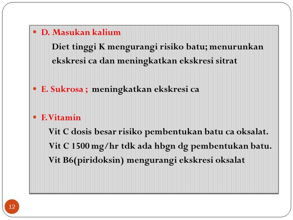 D. Masukan kalium Diet tinggi K mengurangi risiko batu; menurunkan ekskresi ca dan meningkatkan ekskresi sitrat E. Sukrosa ; meningkatkan ekskresi ca