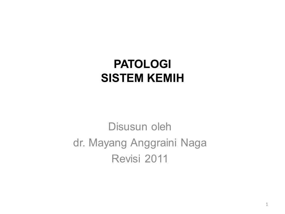 PATOLOGI SISTEM KEMIH Disusun oleh dr. Mayang Anggraini Naga Revisi 2011 1