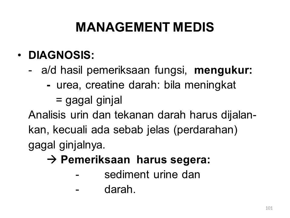 MANAGEMENT MEDIS DIAGNOSIS: - a/d hasil pemeriksaan fungsi, mengukur: - urea, creatine darah: bila meningkat = gagal ginjal Analisis urin dan tekanan