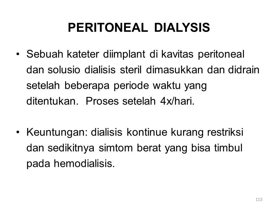 PERITONEAL DIALYSIS Sebuah kateter diimplant di kavitas peritoneal dan solusio dialisis steril dimasukkan dan didrain setelah beberapa periode waktu yang ditentukan.