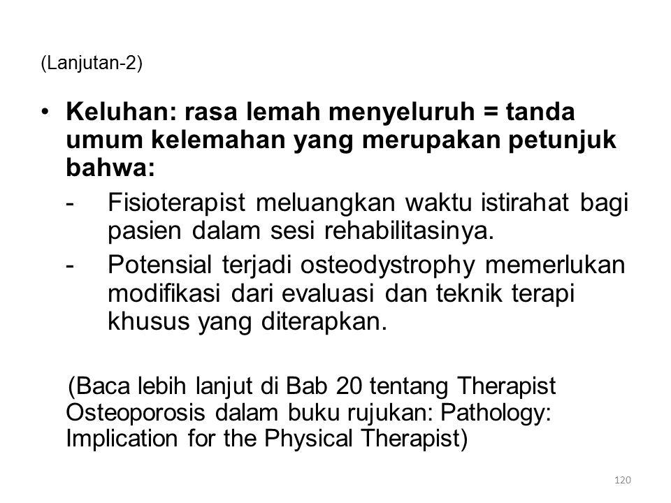 (Lanjutan-2) Keluhan: rasa lemah menyeluruh = tanda umum kelemahan yang merupakan petunjuk bahwa: -Fisioterapist meluangkan waktu istirahat bagi pasie