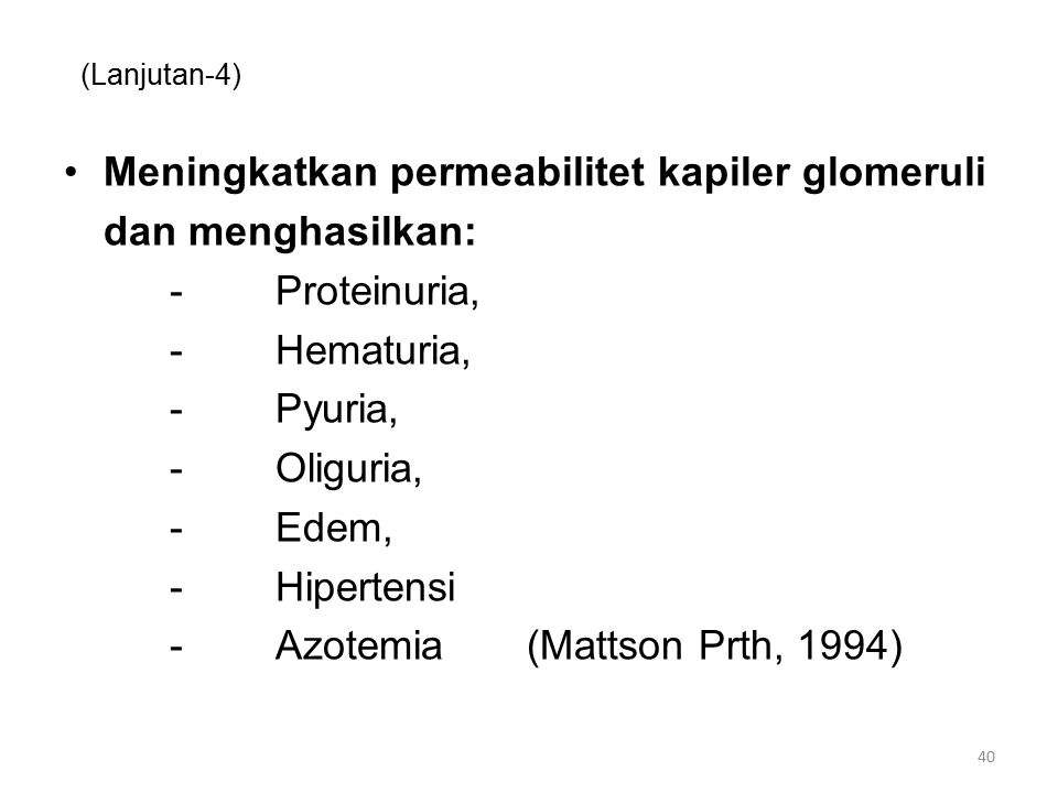 (Lanjutan-4) Meningkatkan permeabilitet kapiler glomeruli dan menghasilkan: -Proteinuria, -Hematuria, -Pyuria, -Oliguria, -Edem, -Hipertensi -Azotemia (Mattson Prth, 1994) 40