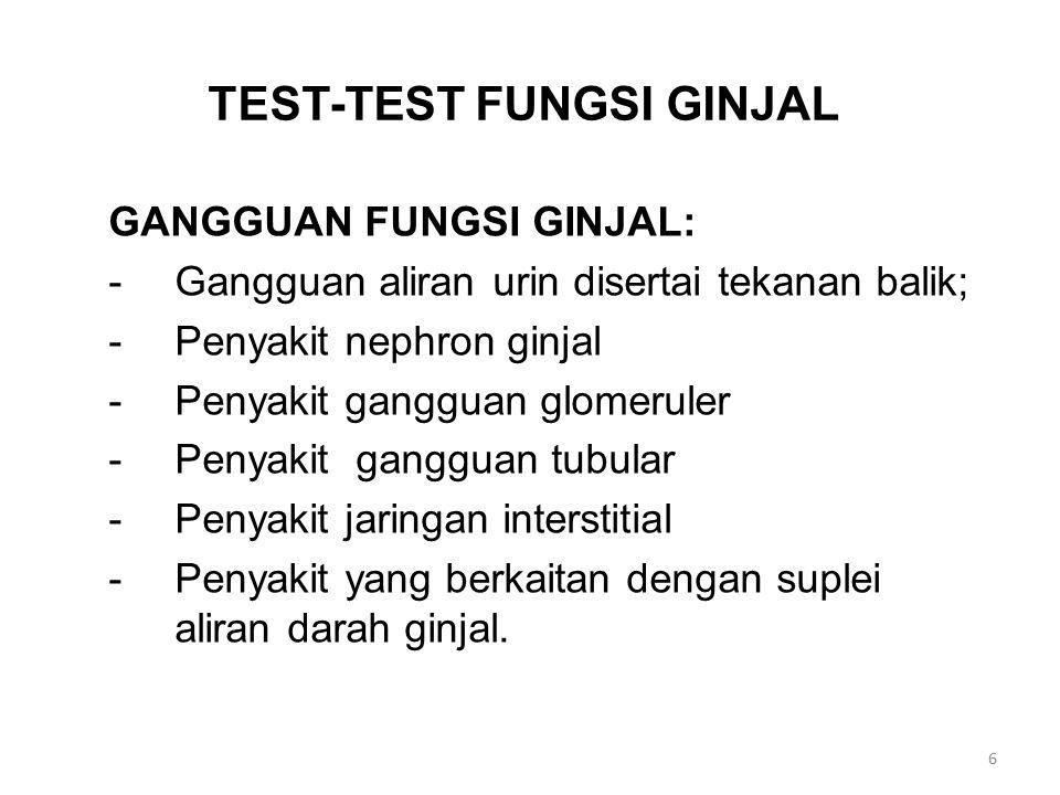 TEST-TEST FUNGSI GINJAL GANGGUAN FUNGSI GINJAL: -Gangguan aliran urin disertai tekanan balik; -Penyakit nephron ginjal -Penyakit gangguan glomeruler -Penyakit gangguan tubular -Penyakit jaringan interstitial -Penyakit yang berkaitan dengan suplei aliran darah ginjal.