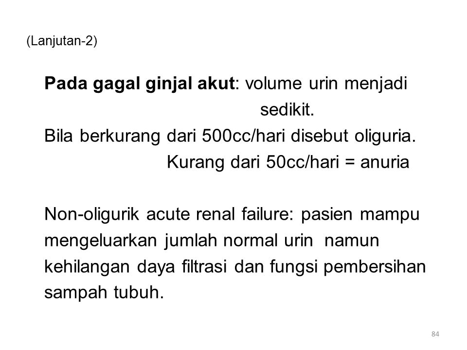 (Lanjutan-2) Pada gagal ginjal akut: volume urin menjadi sedikit. Bila berkurang dari 500cc/hari disebut oliguria. Kurang dari 50cc/hari = anuria Non-