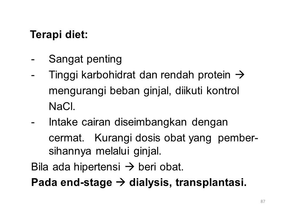 Terapi diet: -Sangat penting -Tinggi karbohidrat dan rendah protein  mengurangi beban ginjal, diikuti kontrol NaCl. -Intake cairan diseimbangkan deng