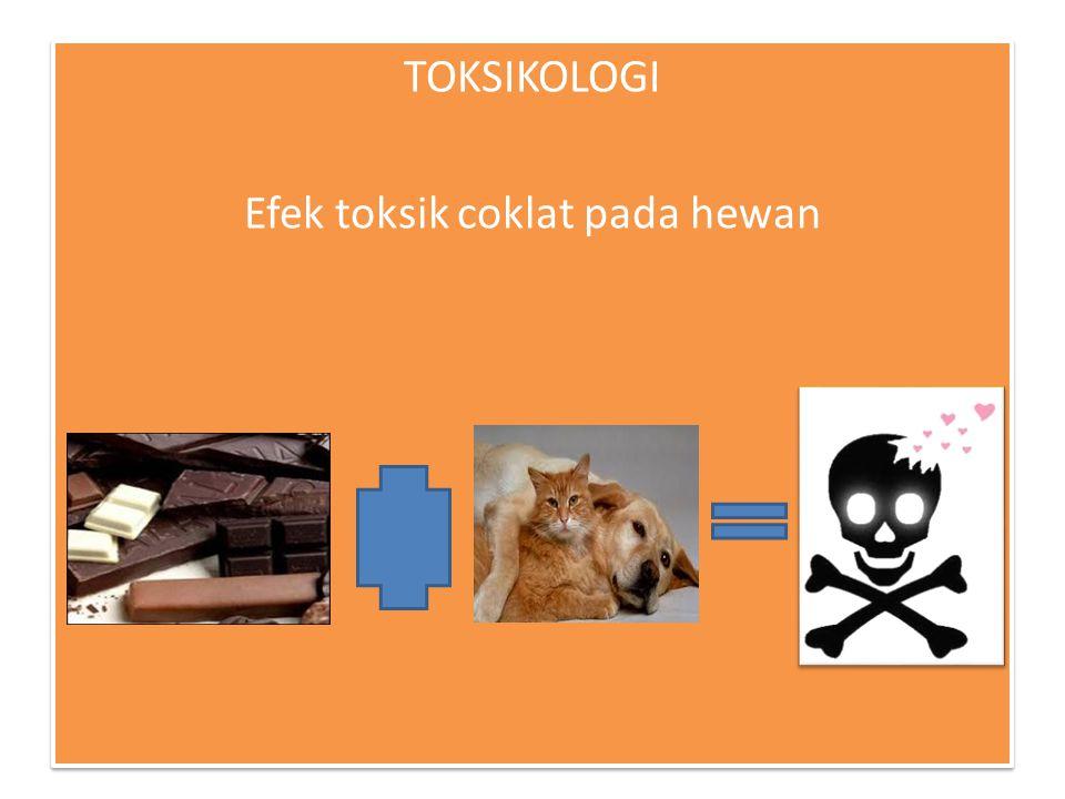 TOKSIKOLOGI Efek toksik coklat pada hewan TOKSIKOLOGI Efek toksik coklat pada hewan