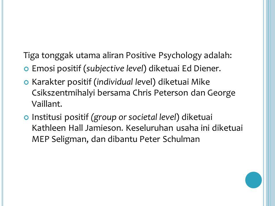 Tiga tonggak utama aliran Positive Psychology adalah: Emosi positif (subjective level) diketuai Ed Diener.