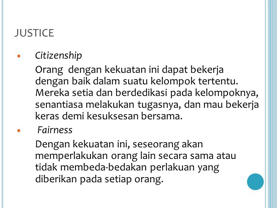 JUSTICE Citizenship Orang dengan kekuatan ini dapat bekerja dengan baik dalam suatu kelompok tertentu.