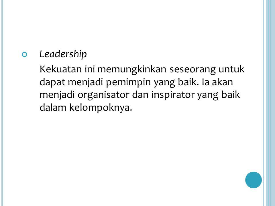 Leadership Kekuatan ini memungkinkan seseorang untuk dapat menjadi pemimpin yang baik.