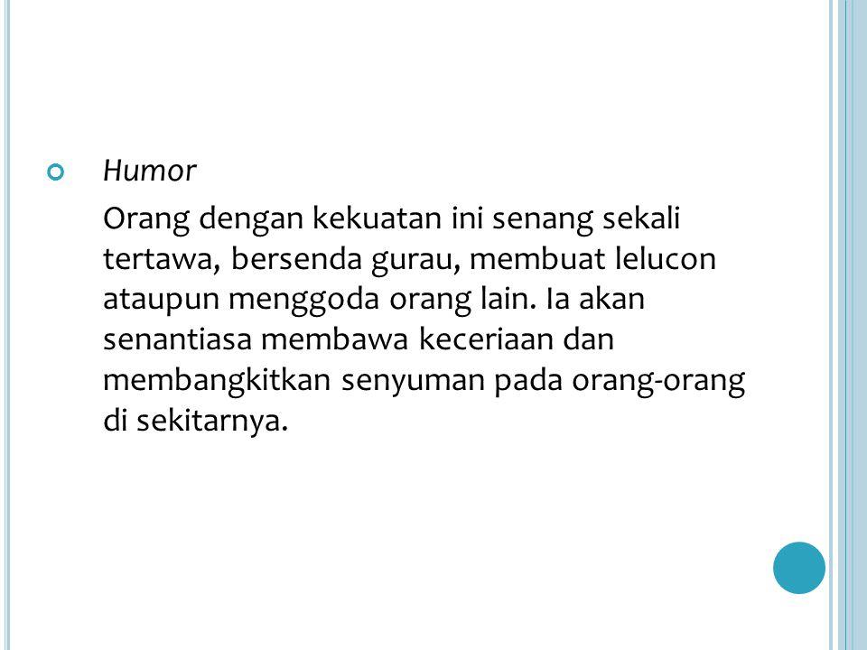 Humor Orang dengan kekuatan ini senang sekali tertawa, bersenda gurau, membuat lelucon ataupun menggoda orang lain.