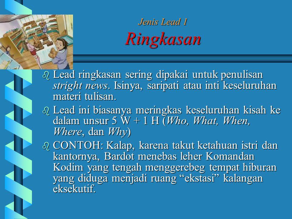 Jenis Lead 1 Ringkasan  Lead ringkasan sering dipakai untuk penulisan stright news.