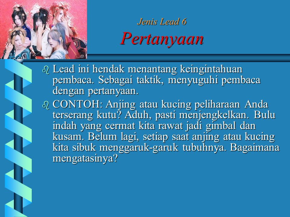 Jenis Lead 6 Pertanyaan  Lead ini hendak menantang keingintahuan pembaca.