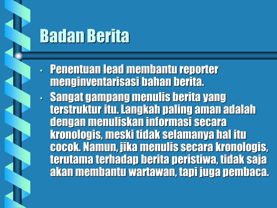 Lead (Kepala Berita) Selain judul, lead atau kepala berita bisa menjadi penentu seorang pembaca akan mengunakan kalimat menarik yang menggambarkan int