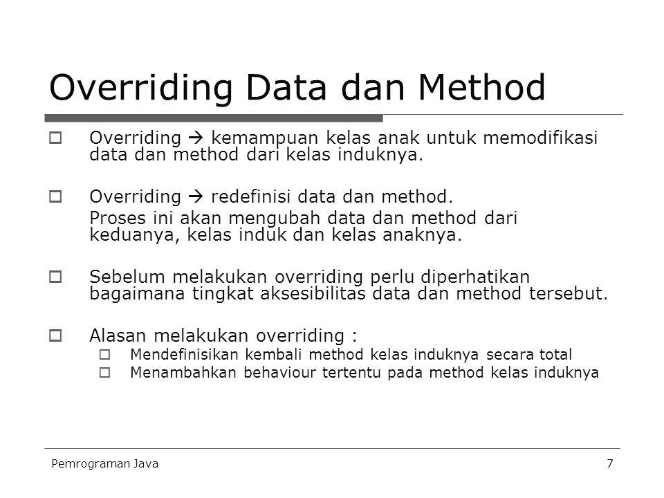 Pemrograman Java7 Overriding Data dan Method  Overriding  kemampuan kelas anak untuk memodifikasi data dan method dari kelas induknya.  Overriding