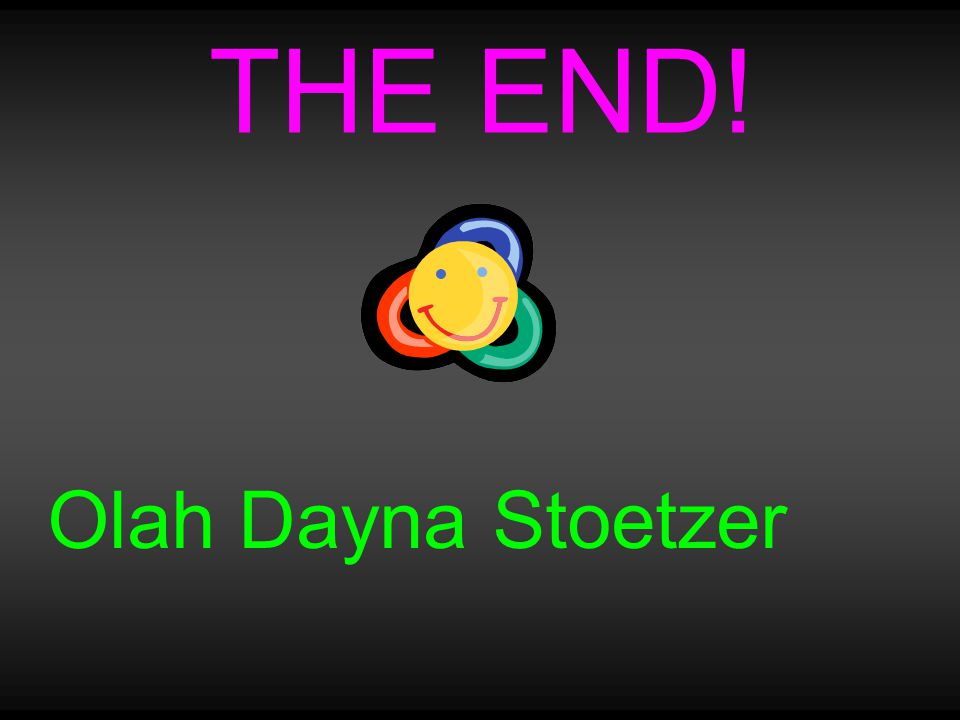 THE END! Olah Dayna Stoetzer
