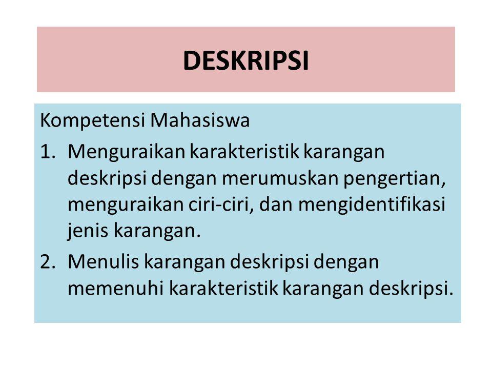 DESKRIPSI Kompetensi Mahasiswa 1.Menguraikan karakteristik karangan deskripsi dengan merumuskan pengertian, menguraikan ciri-ciri, dan mengidentifikas