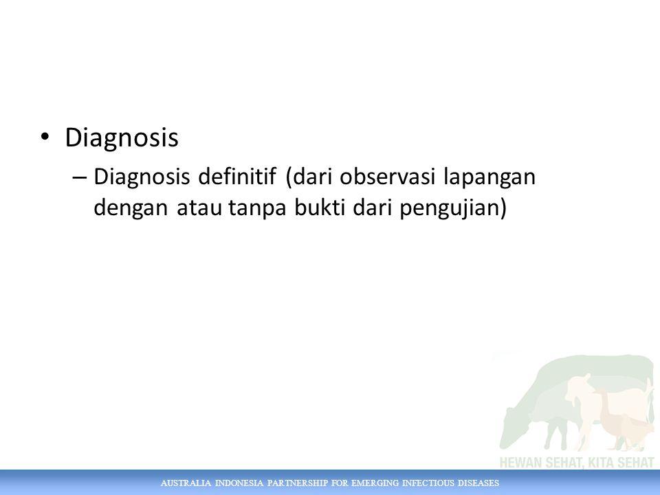 AUSTRALIA INDONESIA PARTNERSHIP FOR EMERGING INFECTIOUS DISEASES Diagnosis – Diagnosis definitif (dari observasi lapangan dengan atau tanpa bukti dari