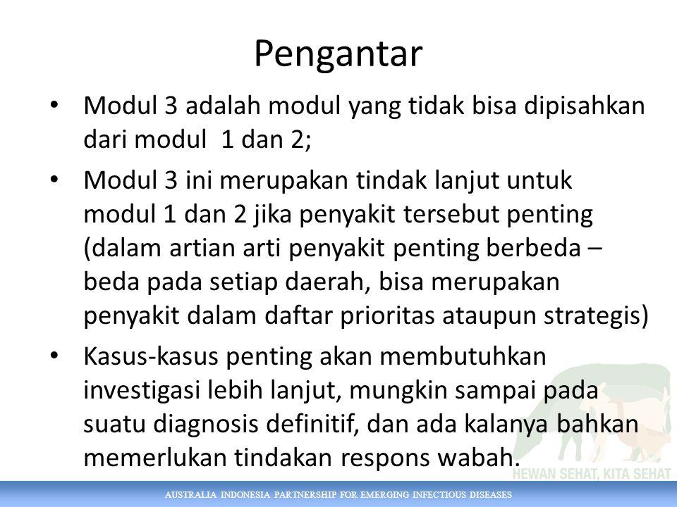 AUSTRALIA INDONESIA PARTNERSHIP FOR EMERGING INFECTIOUS DISEASES Pengantar Modul 3 adalah modul yang tidak bisa dipisahkan dari modul 1 dan 2; Modul 3