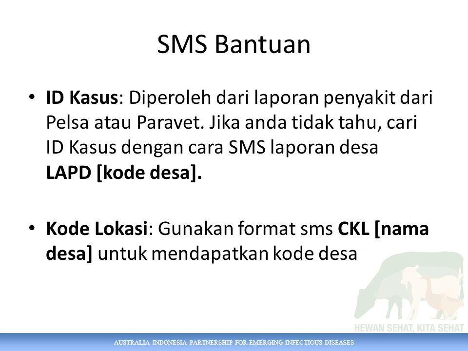 AUSTRALIA INDONESIA PARTNERSHIP FOR EMERGING INFECTIOUS DISEASES SMS Bantuan ID Kasus: Diperoleh dari laporan penyakit dari Pelsa atau Paravet. Jika a