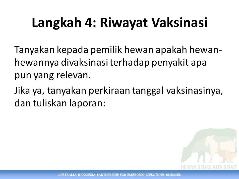 AUSTRALIA INDONESIA PARTNERSHIP FOR EMERGING INFECTIOUS DISEASES Langkah 4: Riwayat Vaksinasi Tanyakan kepada pemilik hewan apakah hewan- hewannya div