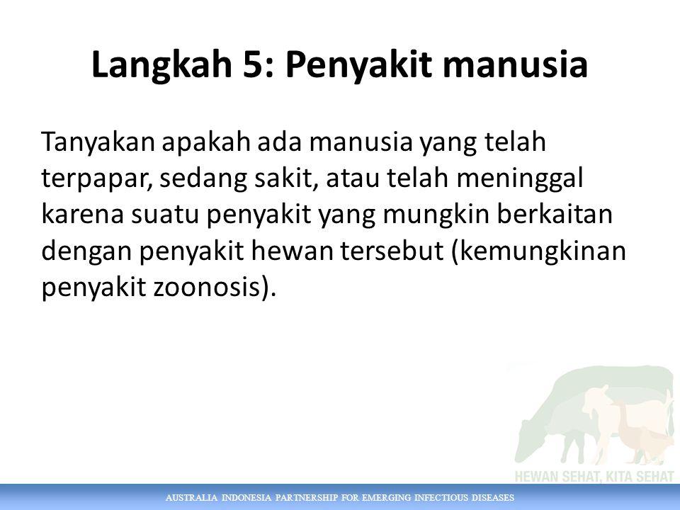 AUSTRALIA INDONESIA PARTNERSHIP FOR EMERGING INFECTIOUS DISEASES Langkah 5: Penyakit manusia Tanyakan apakah ada manusia yang telah terpapar, sedang s