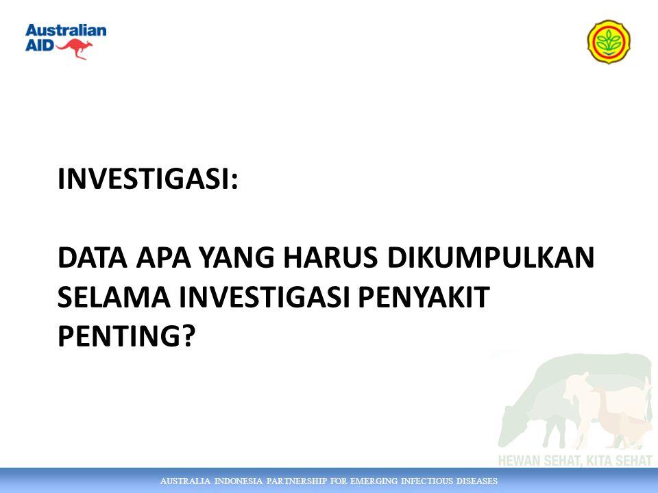 AUSTRALIA INDONESIA PARTNERSHIP FOR EMERGING INFECTIOUS DISEASES INVESTIGASI: DATA APA YANG HARUS DIKUMPULKAN SELAMA INVESTIGASI PENYAKIT PENTING?