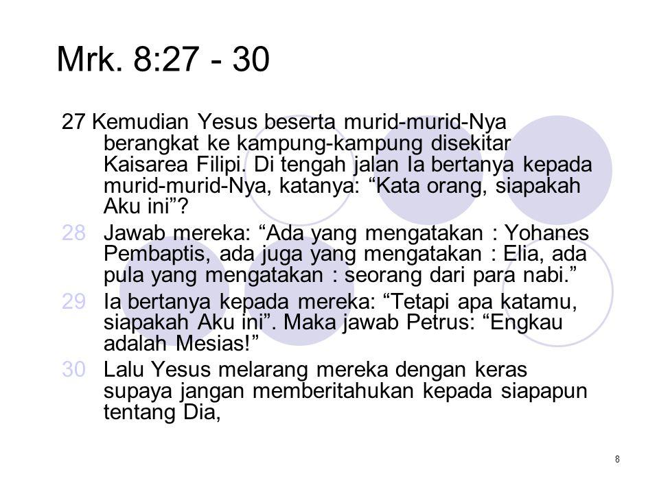 """MENGIMANI YESUS : MENGAGUMI, MENCINTAI & MENELADANI POLA HIDUPNYA Mrk 8 : 27 - 30 """"Siapakah Yesus bagiku ?"""" : …………. (Refleksi pribadi ) 7"""