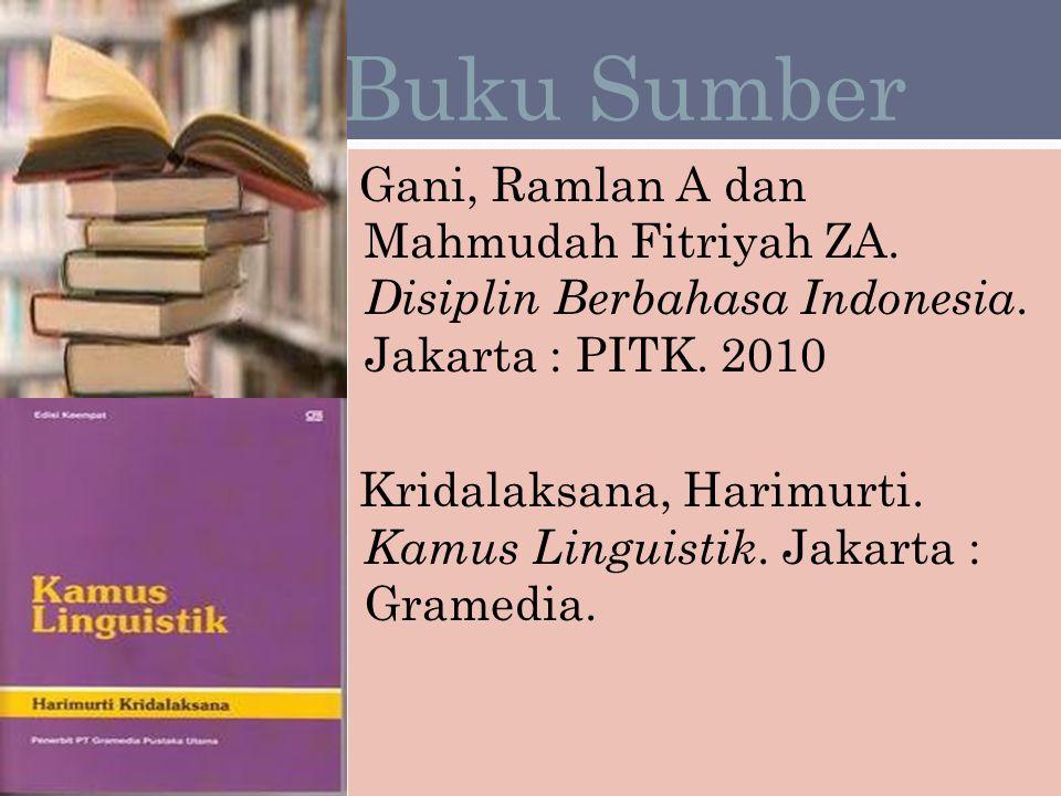 Buku Sumber Gani, Ramlan A dan Mahmudah Fitriyah ZA. Disiplin Berbahasa Indonesia. Jakarta : PITK. 2010 Kridalaksana, Harimurti. Kamus Linguistik. Jak