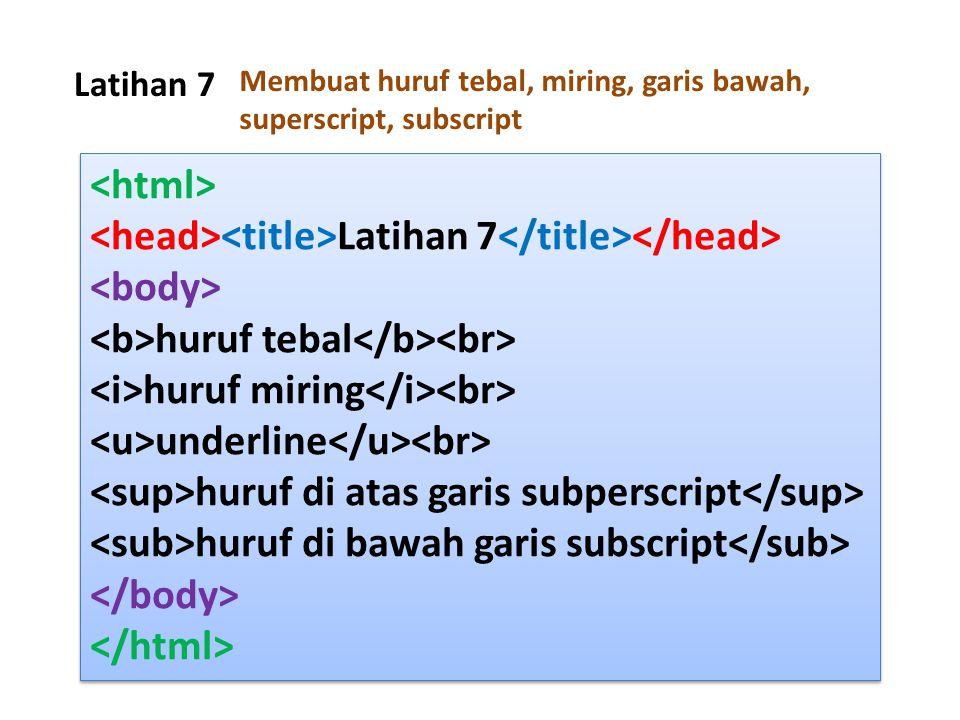Latihan 7 Latihan 7 huruf tebal huruf miring underline huruf di atas garis subperscript huruf di bawah garis subscript Latihan 7 huruf tebal huruf mir