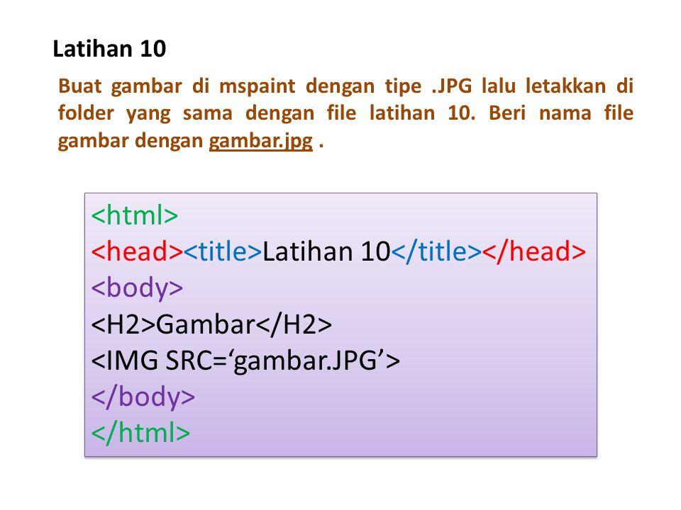 Latihan 10 Buat gambar di mspaint dengan tipe.JPG lalu letakkan di folder yang sama dengan file latihan 10. Beri nama file gambar dengan gambar.jpg. L