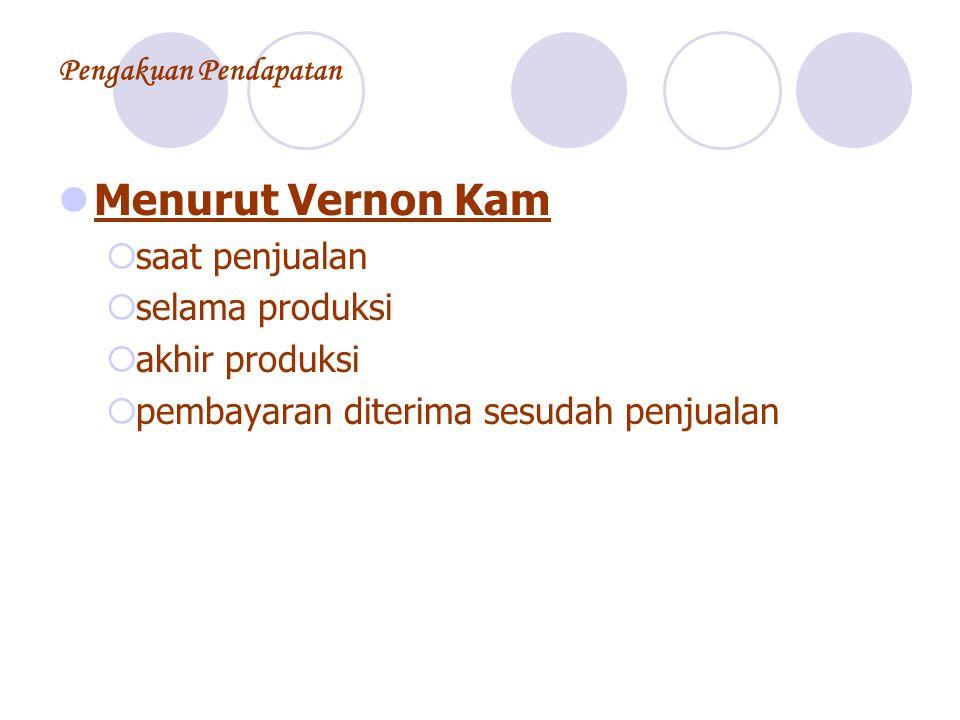Pengakuan Pendapatan Menurut Vernon Kam  saat penjualan  selama produksi  akhir produksi  pembayaran diterima sesudah penjualan