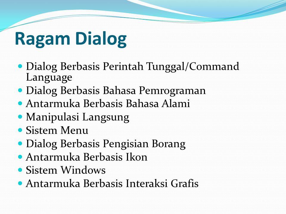Ragam Dialog Dialog Berbasis Perintah Tunggal/Command Language Dialog Berbasis Bahasa Pemrograman Antarmuka Berbasis Bahasa Alami Manipulasi Langsung Sistem Menu Dialog Berbasis Pengisian Borang Antarmuka Berbasis Ikon Sistem Windows Antarmuka Berbasis Interaksi Grafis