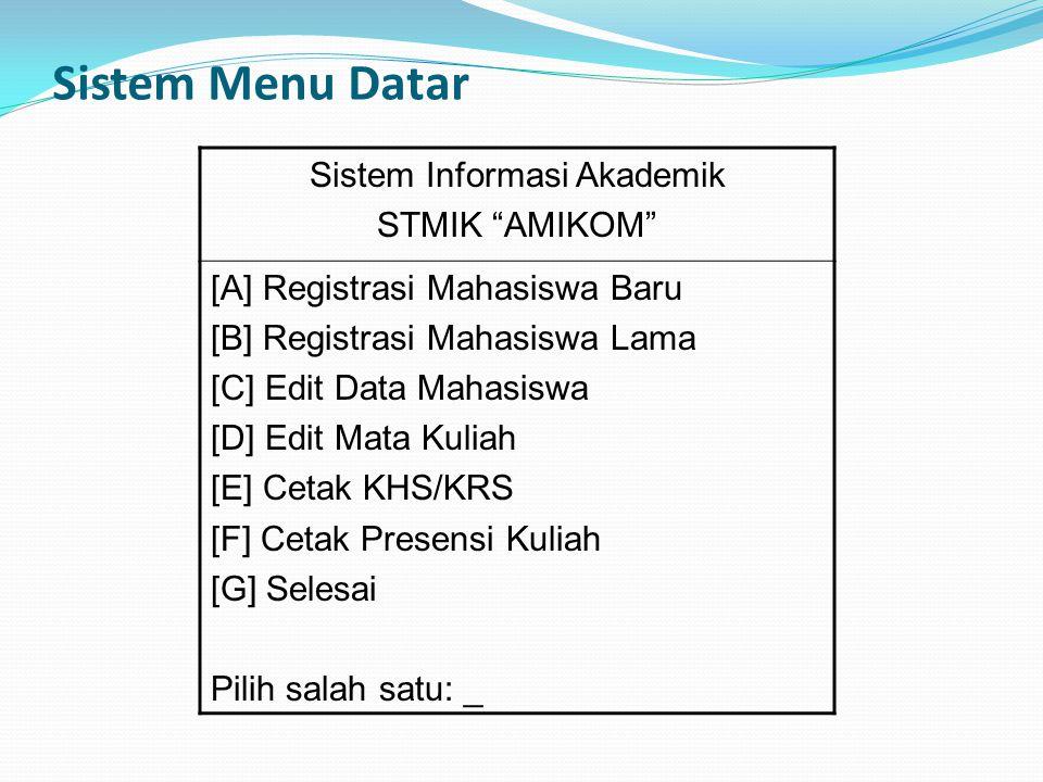 Sistem Menu Datar Sistem Informasi Akademik STMIK AMIKOM [A] Registrasi Mahasiswa Baru [B] Registrasi Mahasiswa Lama [C] Edit Data Mahasiswa [D] Edit Mata Kuliah [E] Cetak KHS/KRS [F] Cetak Presensi Kuliah [G] Selesai Pilih salah satu: _